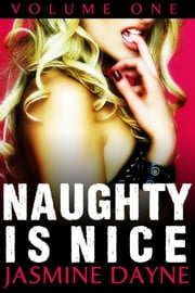 Naughty is Nice Volume 1 (Erotic Fiction Collection) ebook by Jasmine Dayne