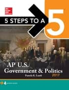 5 Steps to a 5: AP U.S. Government & Politics 2018 ebook by Pamela K. Lamb