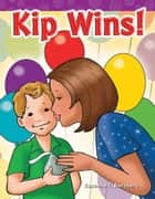 Kip Wins! ebook by Suzanne I. Barchers
