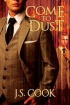 Come to Dust ebook by J.S. Cook