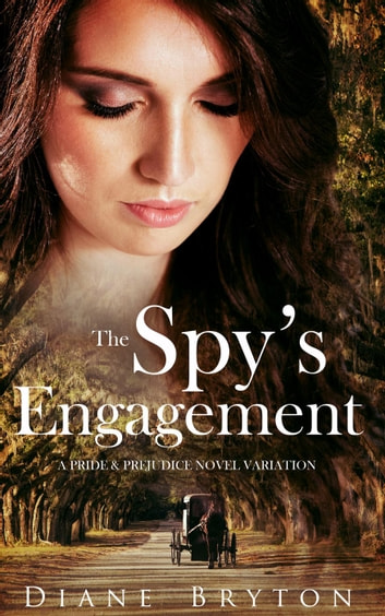 The Spy's Engagement: A Pride and Prejudice Novel Variation ebook by Diane Bryton,A Lady