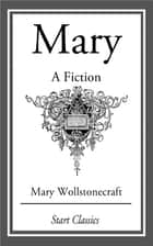 Mary - A Fiction ebook by Mary Wollstonecraft