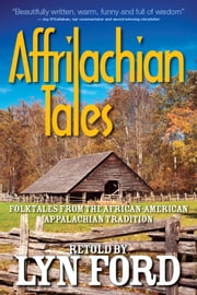 Affrilachian Tales - Folktales from the African-American Appalachian Tradition ebook by Lynette Ford