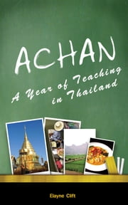 Achan: A Year of Teaching in Thailand ebook by Elayne Clift