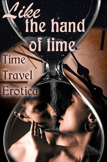 Like the Hand of Time: Time Travel Erotica ebook by Circlet Press Editorial Team