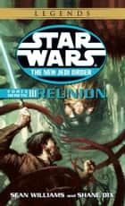 Reunion: Star Wars Legends (The New Jedi Order: Force Heretic, Book III) ebook by Sean Williams,Shane Dix