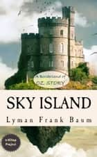 "Sky Island - ""A Borderland of Oz Story"" ebook by Lyman Frank Baum, John R. Neill"
