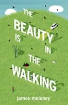 The Beauty is in the Walking ebook by James Moloney