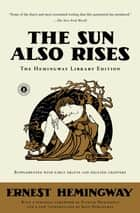 The Sun Also Rises - The Hemingway Library Edition ebook by Ernest Hemingway
