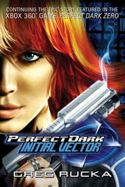 Perfect Dark: Initial Vector ebook by Greg Rucka