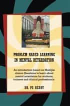 Problem Based Learning In Mental Retardation ebook by Dr. PS Reddy