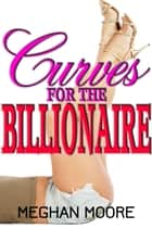 Curves for the Billionaire ebook by Meghan Moore