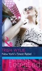 New York's Finest Rebel (Mills & Boon Modern Heat) ebook by Trish Wylie