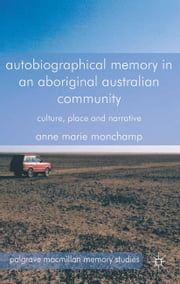 Autobiographical Memory in an Aboriginal Australian Community - Culture, Place and Narrative ebook by A. Monchamp