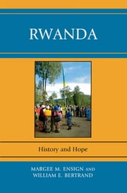 Rwanda - History and Hope ebook by Margee M. Ensign,William E. Bertrand