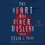 The Heart and Other Viscera - Stories audiobook by Félix J. Palma