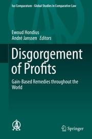 Disgorgement of Profits - Gain-Based Remedies throughout the World ebook by Ewoud Hondius,Andre Janssen