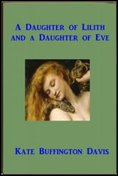 A Daughter of Lilith and A Daughter of Eve ebook by Kate Buffington Davis