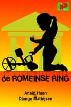 De Romeinse ring ebook by Anaïd Haen, Django Mathijsen