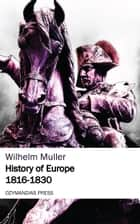 History of Europe 1816-1830 ebook by Wilhelm Muller