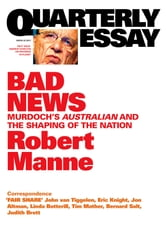 Quarterly Essay 43 Bad News - Murdoch's Australian and the Shaping of the Nation ebook by Robert Manne