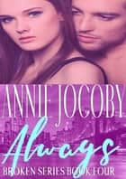 Always - Broken Series Book Four ebook by Annie Jocoby