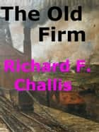 The Old Firm ebook by Richard F. Challis