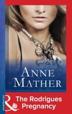 The Rodrigues Pregnancy (Mills & Boon Modern) (The Anne Mather Collection) ebook by Anne Mather