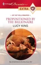 Propositioned by the Billionaire ebook by Lucy King