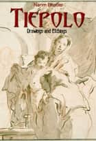 Tiepolo: Drawings and Etchings eBook by Narim Bender