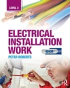 Electrical Installation Work: Level 3 - EAL Edition ebook by Peter Roberts