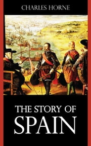 The Story of Spain ebook by Charles Horne