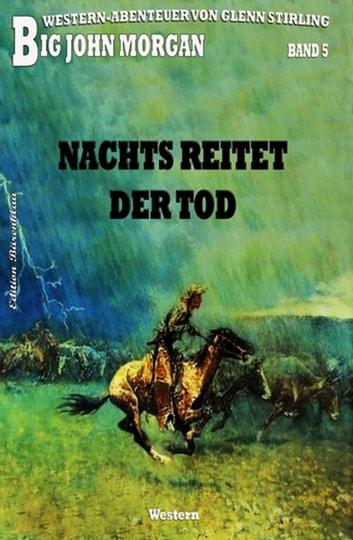 Big John Morgan #5: Nachts reitet der Tod ebook by Glenn Stirling