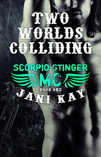 Two Worlds Colliding - Scorpio Stinger MC, #1 eBook by Jani Kay