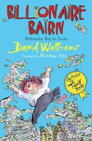 Billionaire Bairn - Billionaire Boy in Scots ebook by David Walliams,Matthew Fitt