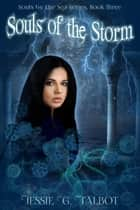 Souls of the Storm - Souls by the Sea, #3 ebook by Jessie G. Talbot