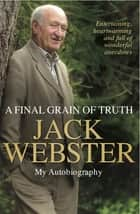 A Final Grain of Truth ebook by Jack Webster