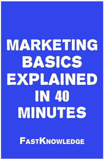 Marketing Basics Explained in 40 Minutes eBook by FastKnowledge