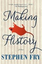 Making History - A Novel ebook by Stephen Fry