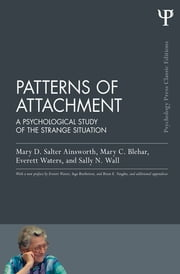 Patterns of Attachment - A Psychological Study of the Strange Situation ebook by Mary D. Salter Ainsworth,Mary C. Blehar,Everett Waters,Sally N. Wall