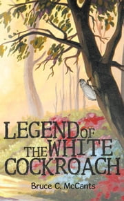 Legend of the White Cockroach ebook by Bruce C. McCants