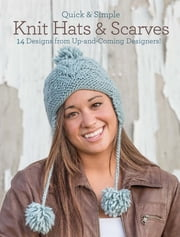 Quick and Simple Knit Hats & Scarves - 8 Designs from Up-and-Coming Designers! ebook by Rosalyn Jung,Kendra Nitta
