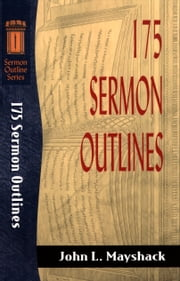 175 Sermon Outlines (Sermon Outline Series) ebook by John L. Mayshack