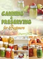 Canning and Preserving for Beginners ebook by Helen Jade