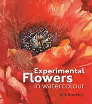 Experimental Flowers in Watercolour ebook by  Ann Blockley