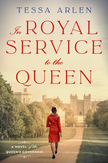In Royal Service to the Queen - A Novel of the Queen's Governess ebook by Tessa Arlen