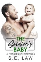 The Soldier's Baby - A Forbidden Romance ebook by S.E. Law