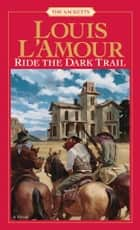 Ride the Dark Trail ebook by Louis L'Amour