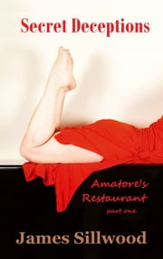 Secret Deceptions: Amatore's Restaurant Part One ebook by James Sillwood