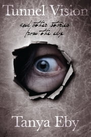 Tunnel Vision And Other Stories From The Edge ebook by Tanya Eby